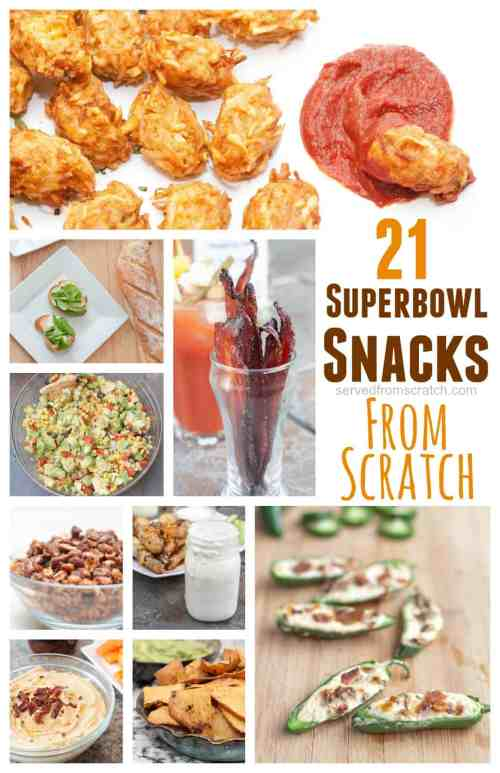 Make you snacking game strong before the big Game! 21 of my favorite Snacks From Scratch perfect for your Superbowl Party!