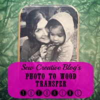 Photo to Wood Transfer Tutorial From Sew Creative