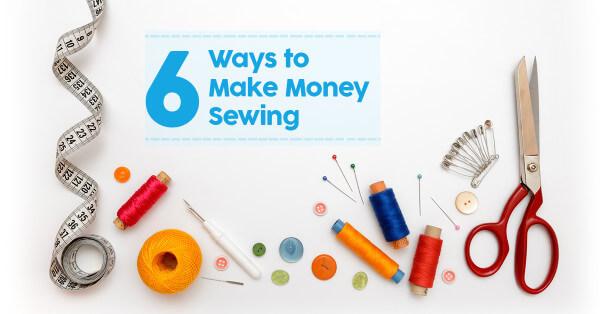 6 Ways to Make Money Sewing \u2013 Sew My Place