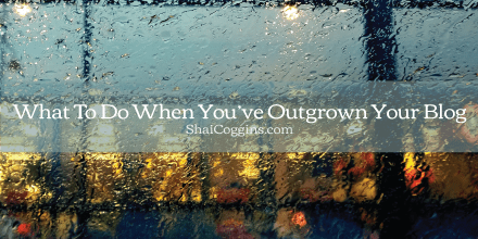 What To Do When You've Outgrown Your Blog