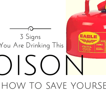 Three Signs You Are Drinking This Poison (and how to save yourself)