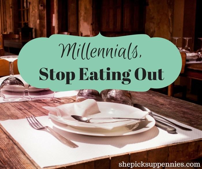 Millennials, Stop Eating Out (1)
