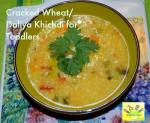 Cracked wheat/ daliya chichi for toddlers & kids