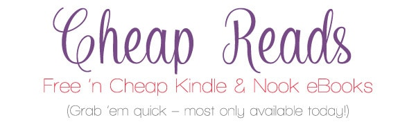 Cheap Reads: Cheap and Free Nook & Kindle ebooks