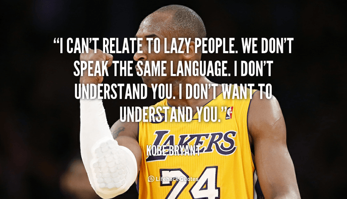Kobe Bryant I can't relate to lazy people