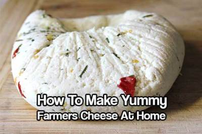How To Make Yummy Farmers Cheese At Home - SHTF Prepping & Homesteading Central