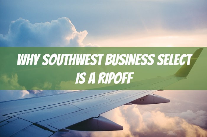 Why Southwest Business Select is a Ripoff (Most of the Time)