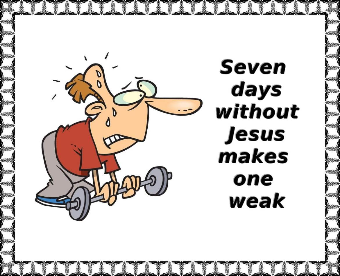 seven days without Jesus makes one weak