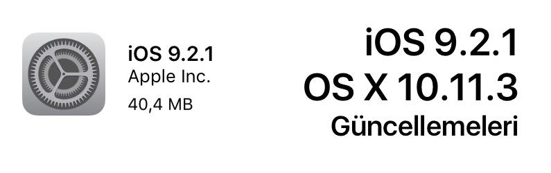 iOS 9.2.1 ve OS X 10.11.3 Güncellemeleri Yayınlandı