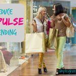 7 Simple Ways to Reduce Impulse Spending