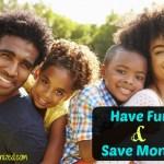 Save Money While Having Fun!