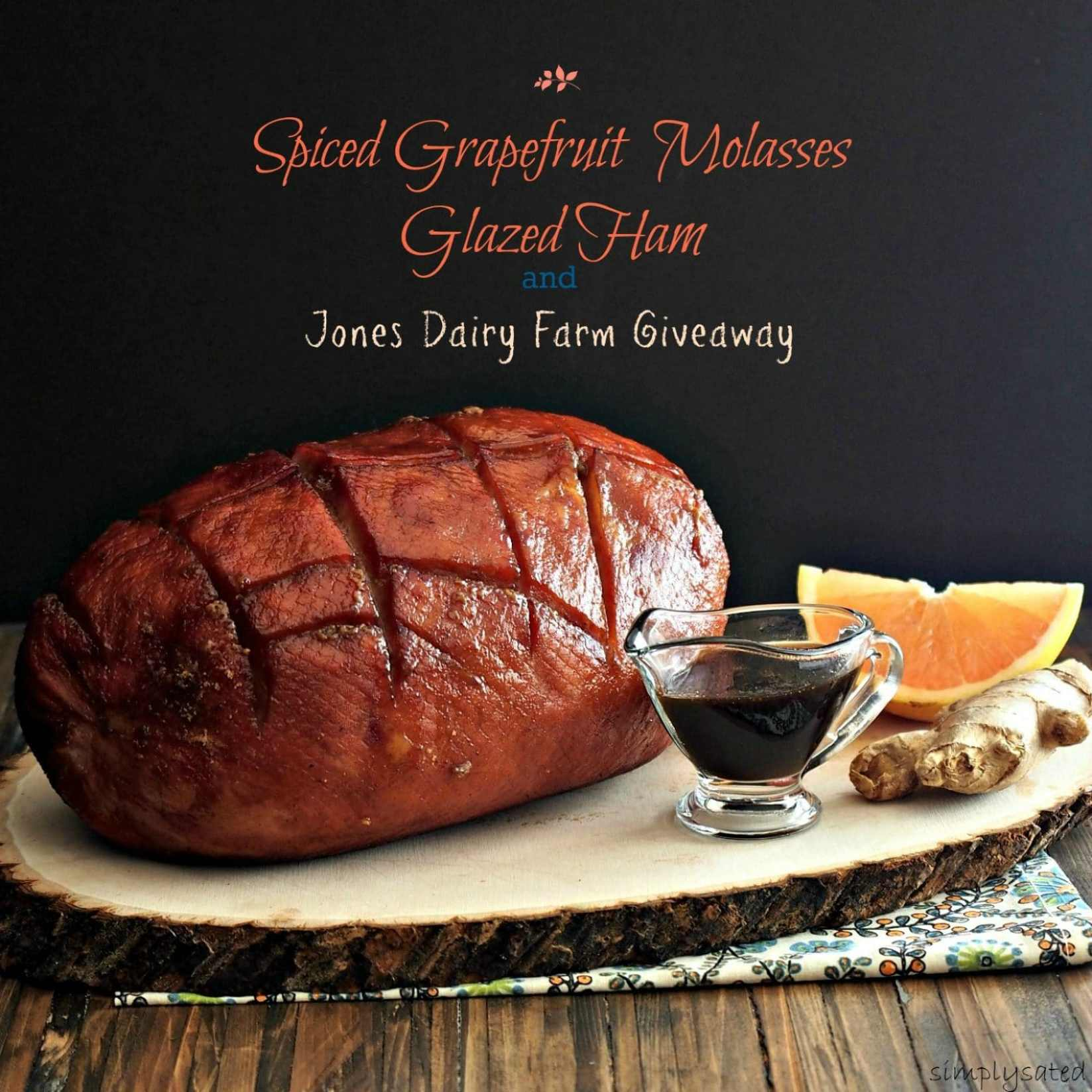 Spiced Grapefruit Molasses Glazed Ham & Jones Dairy Farm Giveaway