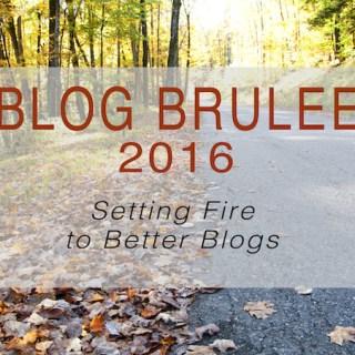 Blog Brûlée 2016 - Setting Fire to Better Blogs