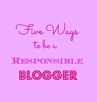 Five Ways to be a Responsible Blogger