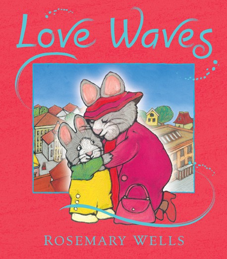 """Love Waves"" by Rosemary Wells"