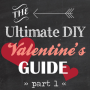 DIY Valentine's Day Guide
