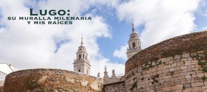 Lugo, su muralla milenaria y mis raíces