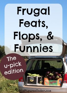 Frugal Feats, Flops, and Funnies– U-Pick edition
