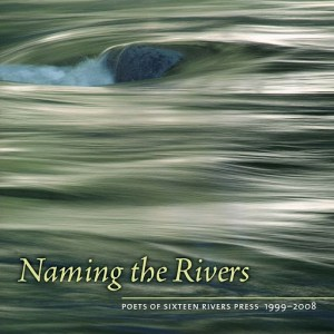 Naming the Rivers: Poets of Sixteen Rivers Press 1999-2008