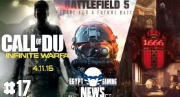 الحلقة 17 من EGN – تسريبات COD Infinite Warfare, قرب الاعلان عن Battlefield 5 و Amsterdam 1666