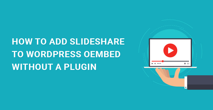 How to Add SlideShare to WordPress oEmbed without a Plugin - SKT Themes