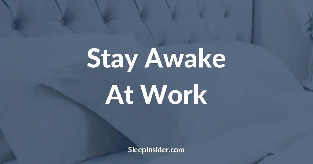 How to Stay Awake At Work 7 Best Tips  Tricks Sleep Insider