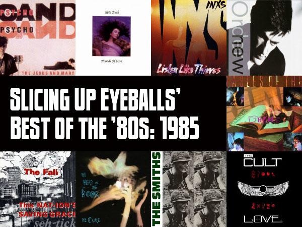 Top 100 Albums of 1985 Slicing Up Eyeballs\u0027 Best of the \u002780s \u2014 Part