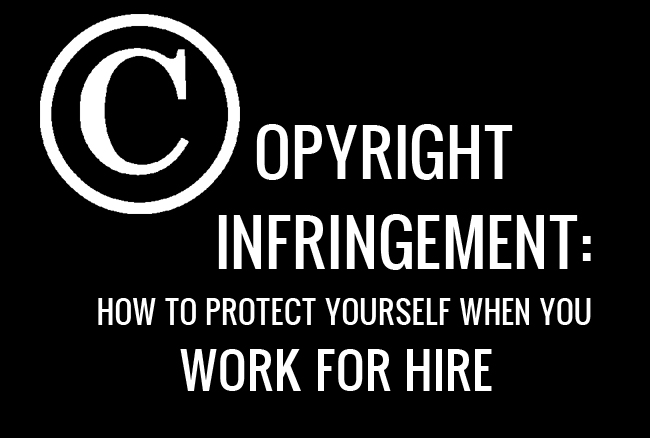 Copyright Infringement How to Protect Yourself When You \u0027Work for Hire\u0027