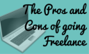 The Pros and Cons Of Going Freelance