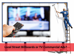 Local Street Billboards or TV Commercial Ads