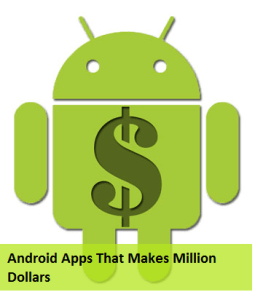 Android Apps That Makes Million Dollars