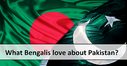 What Bengalis love about Pakistan
