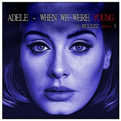 Adele – When We Were Young (Rulezz Remix)