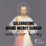 It can be a challenge to celebrate Divine Mercy Sunday with your family. What are some of the ways you do it?