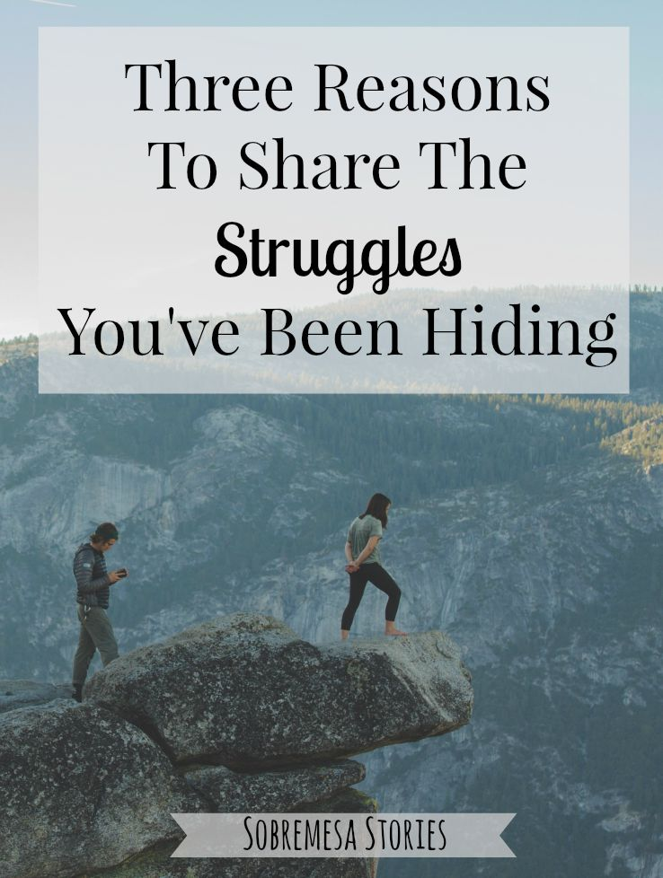 Three Reasons To Share The Struggles You've Been Hiding - Sobremesa Stories