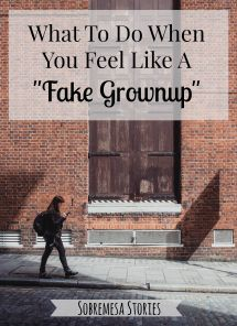 "Do you ever feel like you're a ""fake"" grownup and eventually everyone will realize it? You're not alone, my friend."