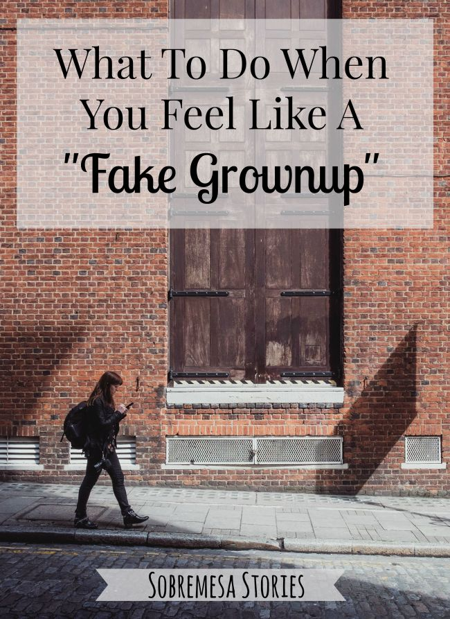 What To Do When You Feel Like A Fake Grownup Sobremesa Stories