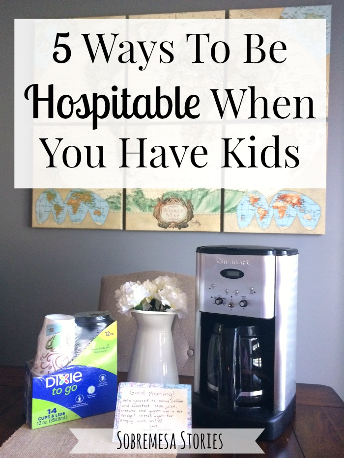 These tips will help you to be hospitable when you have kids and life gets a little crazy!