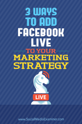 3 Ways to Add Facebook Live to Your Marketing Strategy by Matt Secrist on Social Media Examiner.