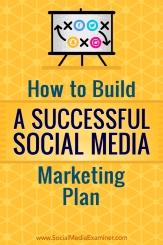 How to Build a Successful Social Media Marketing Plan by Pierre de Braux on Social Media Examiner.