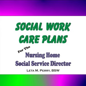 Social Work Care Plans for the Nursing Home Social Service Director