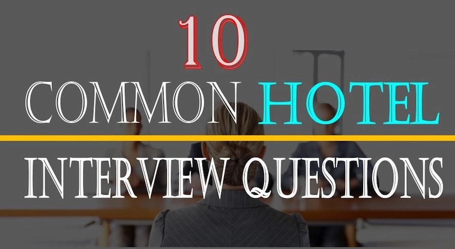10 Common Hotel Interview Questions and Tips to Answer them