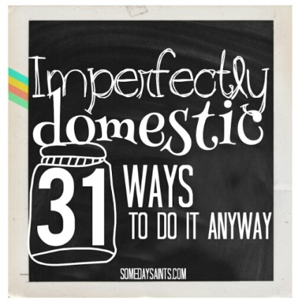 http://www.somedaysaints.com/2014/10/imperfectly-domestic/