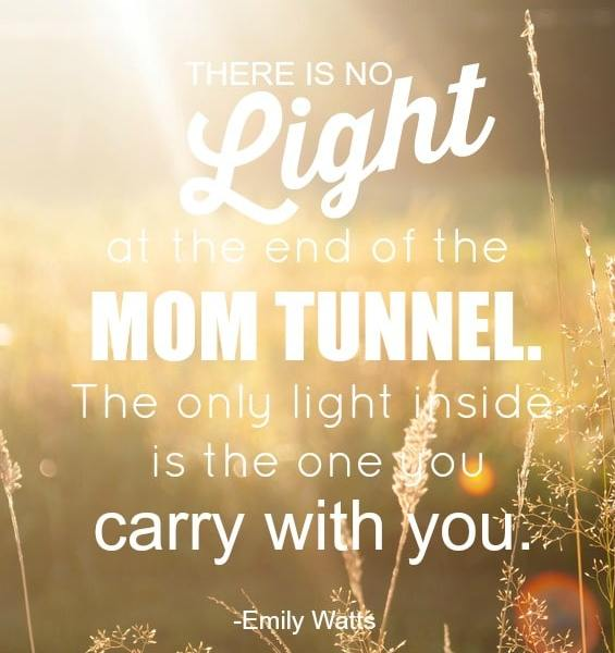 there is no light at the end of the mom tunnel