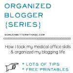 How to Be an Organized Blogger + My Previous Medical Office Life