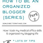 How to Be An Organized Blogger Part 2