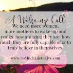 What do you really want in this life?  A wakeup call…