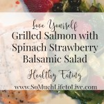 Love Yourself – Healthy Eating – Recipe: Grilled Salmon with Balsamic Strawberry Salad