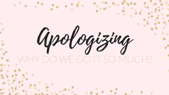 Have you ever wondered why we apologize. Even wonder why?