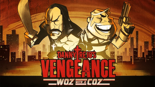 Danny Trejos Vengeance: Woz with a Coz